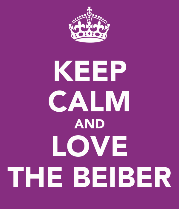 KEEP CALM AND LOVE THE BEIBER