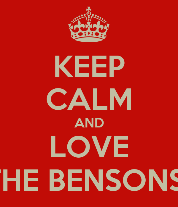 KEEP CALM AND LOVE THE BENSONS