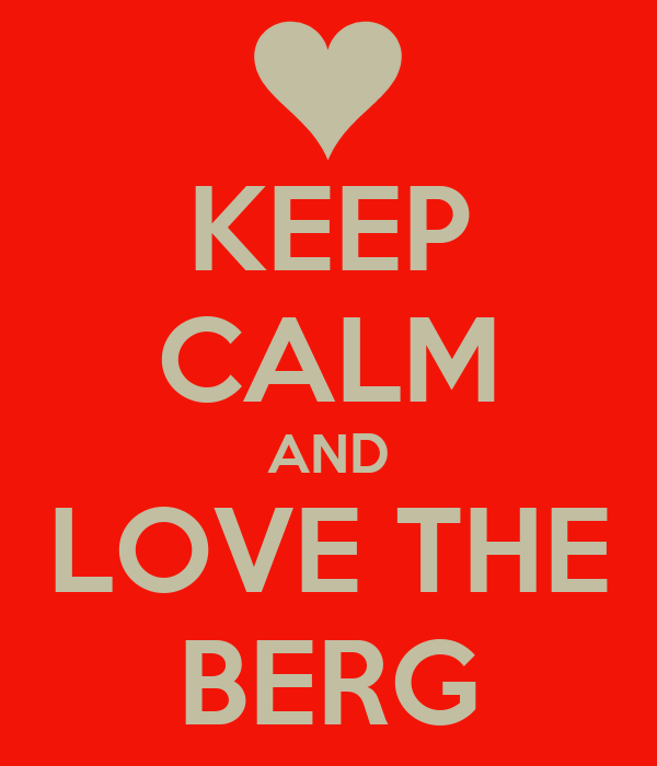 KEEP CALM AND LOVE THE BERG