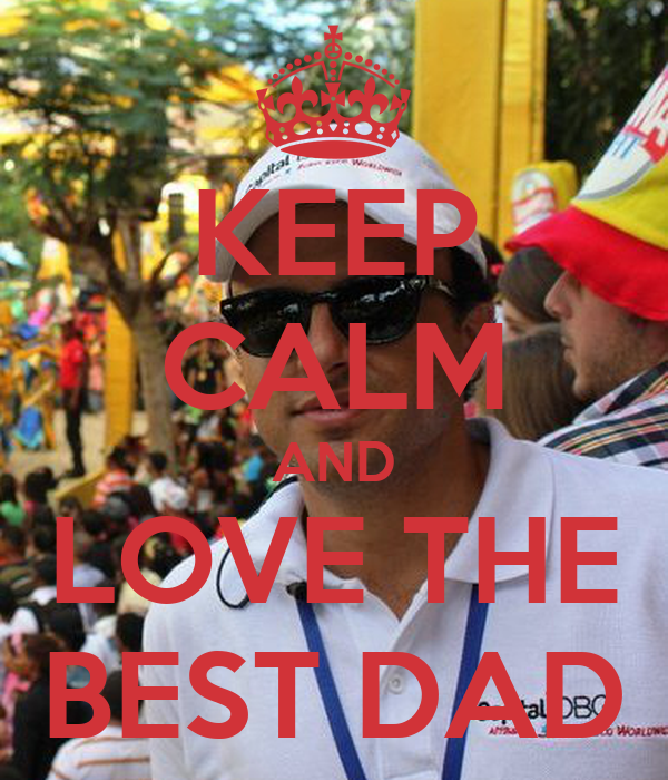 KEEP CALM AND LOVE THE BEST DAD
