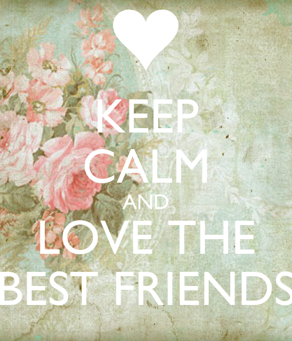 KEEP CALM AND LOVE THE BEST FRIENDS