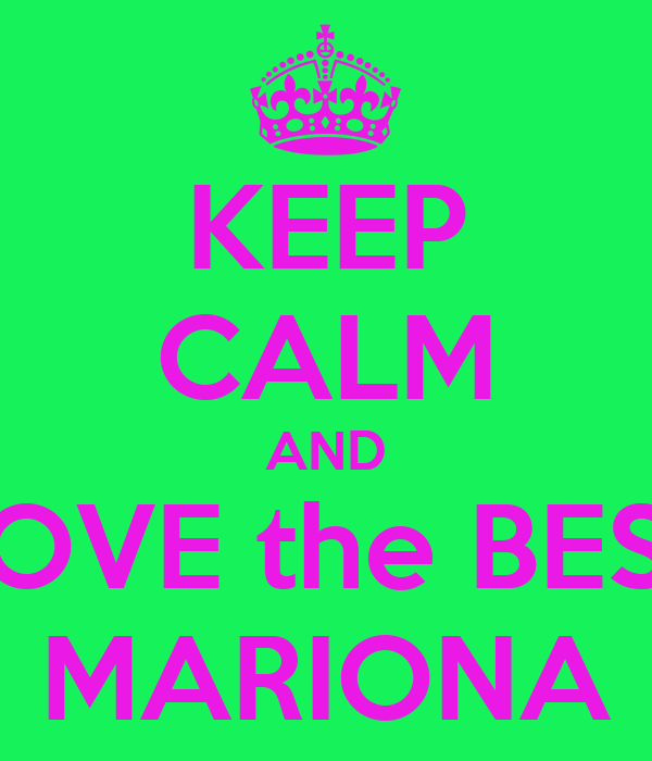 KEEP CALM AND LOVE the BEST MARIONA