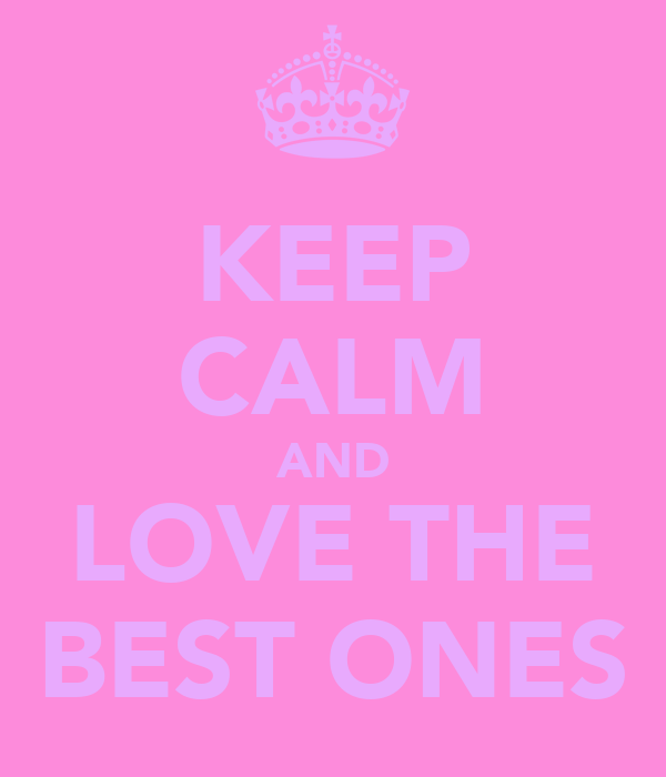 KEEP CALM AND LOVE THE BEST ONES
