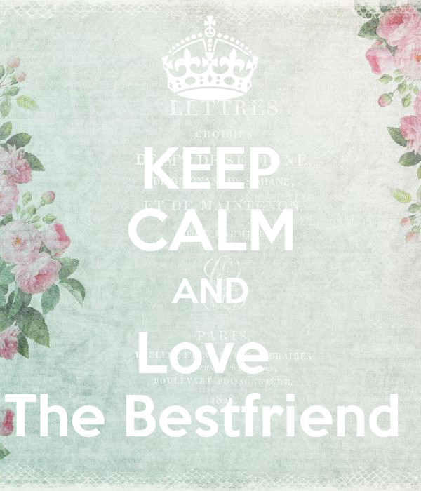 KEEP CALM AND Love  The Bestfriend