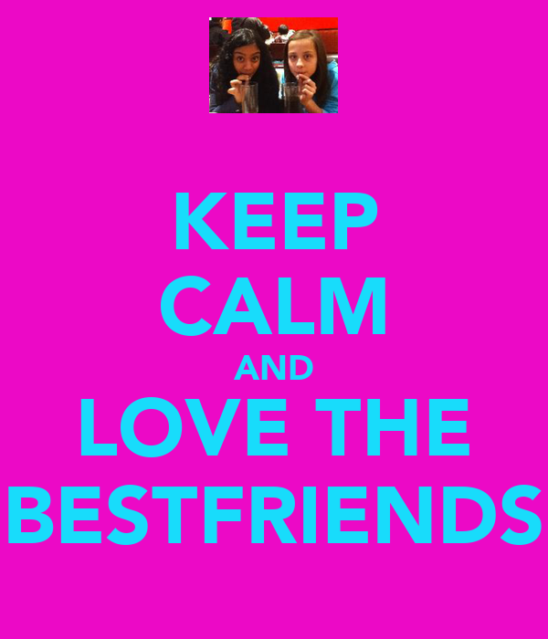 KEEP CALM AND LOVE THE BESTFRIENDS