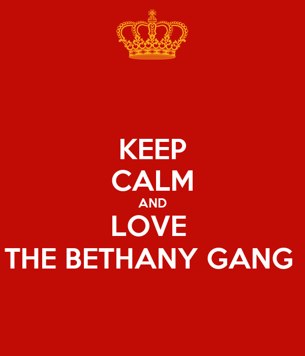 KEEP CALM AND LOVE  THE BETHANY GANG