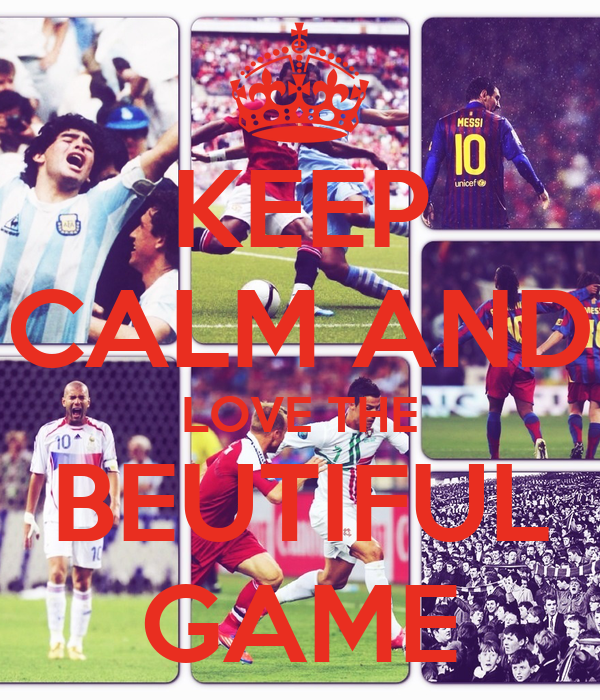 KEEP CALM AND LOVE THE BEUTIFUL GAME