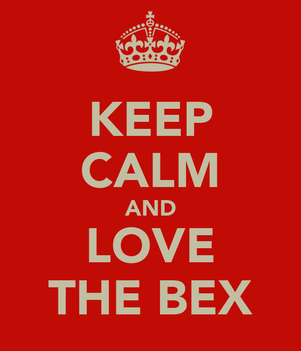 KEEP CALM AND LOVE THE BEX