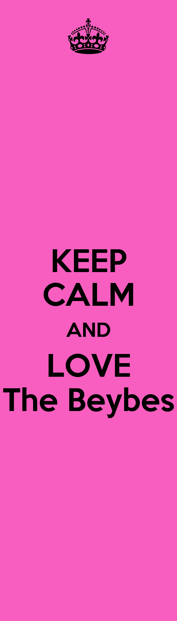 KEEP CALM AND LOVE The Beybes