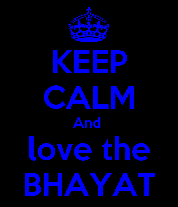 KEEP CALM And  love the BHAYAT
