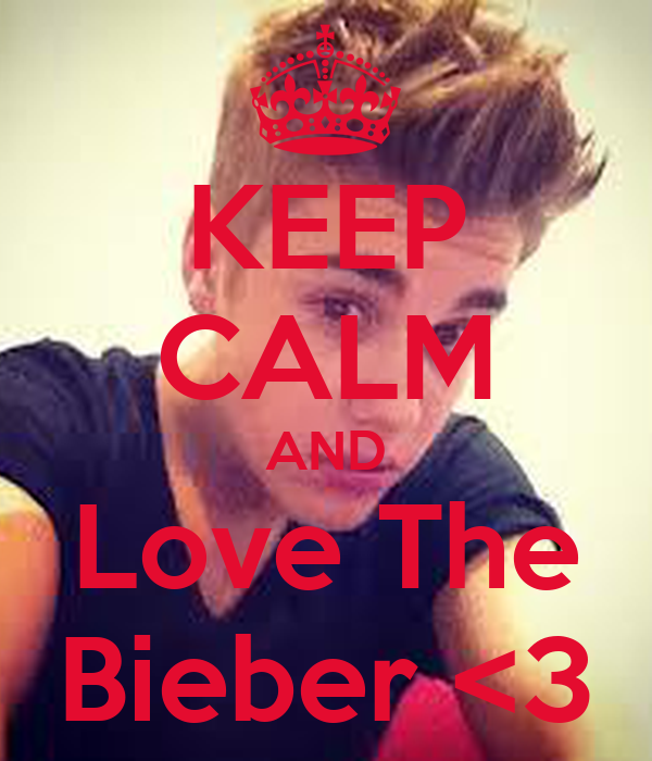 KEEP CALM AND Love The Bieber <3