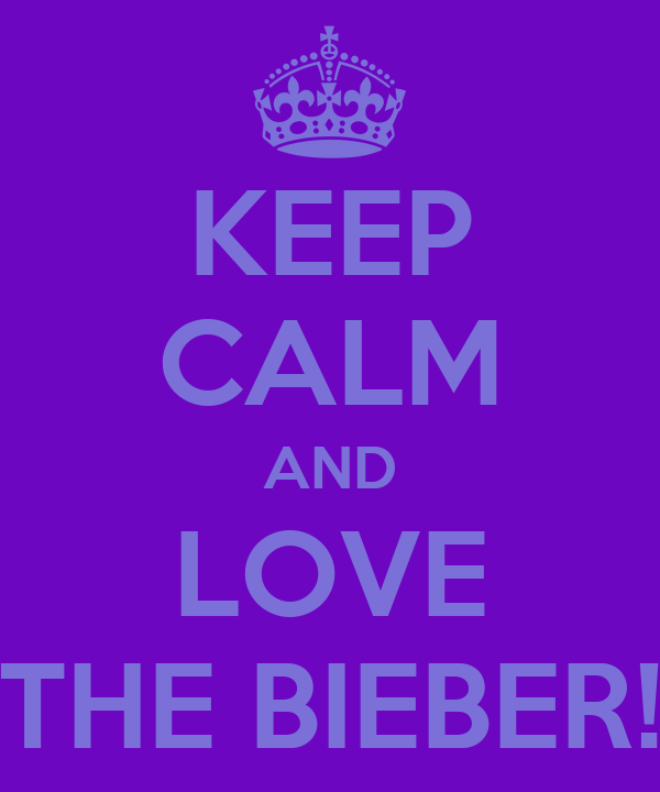 KEEP CALM AND LOVE THE BIEBER!