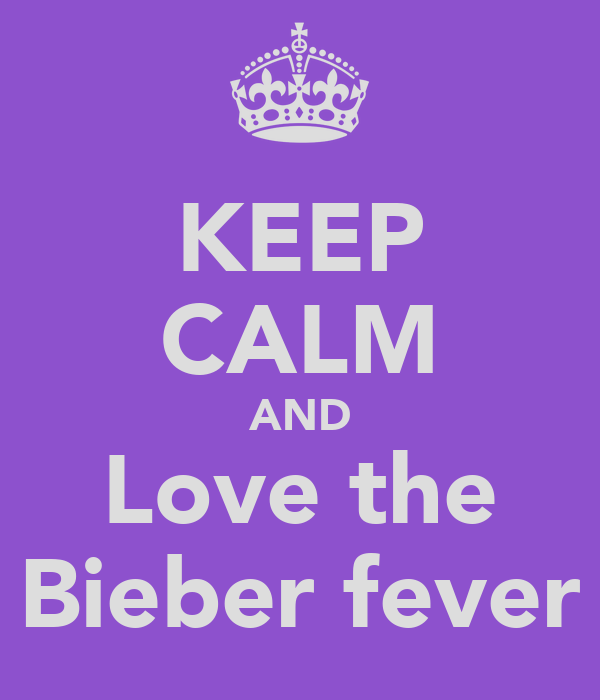 KEEP CALM AND Love the Bieber fever