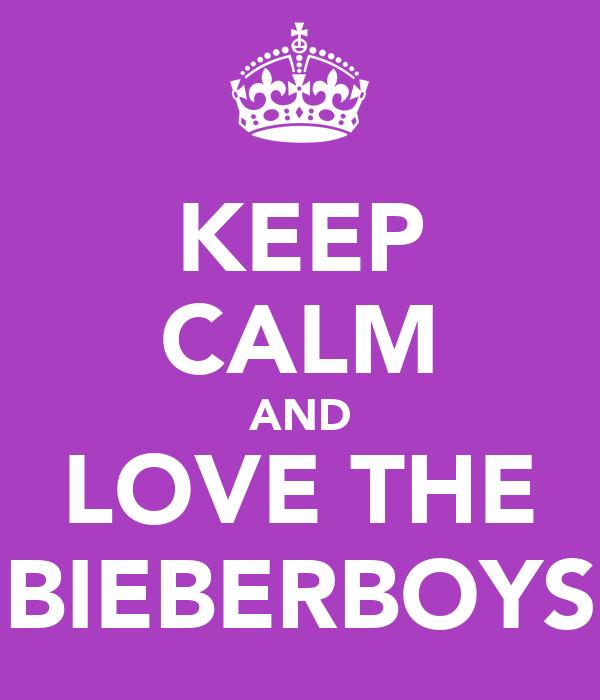 KEEP CALM AND LOVE THE BIEBERBOYS