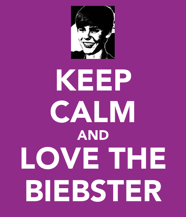 KEEP CALM AND LOVE THE BIEBSTER