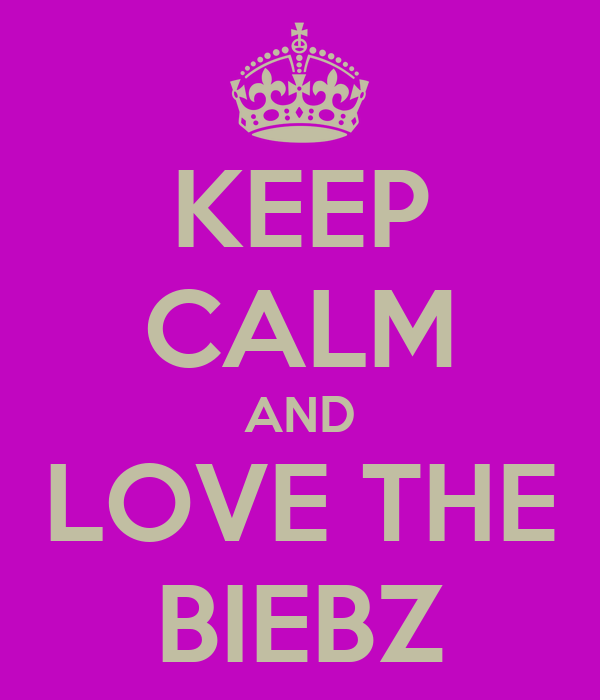 KEEP CALM AND LOVE THE BIEBZ
