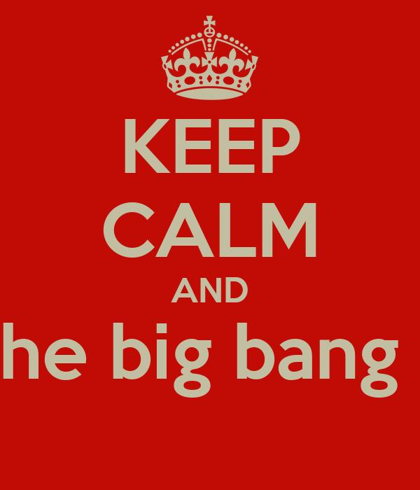 KEEP CALM AND love the big bang thoey