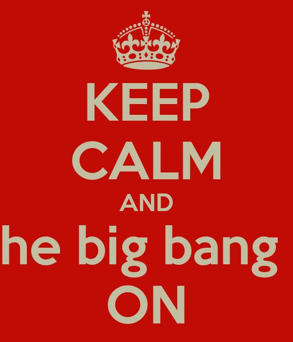 KEEP CALM AND love the big bang thoey ON