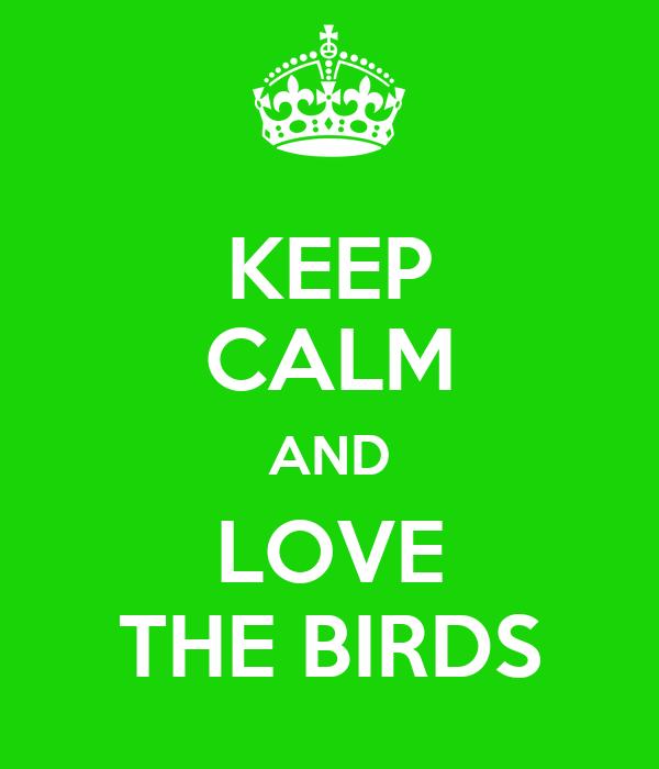 KEEP CALM AND LOVE THE BIRDS