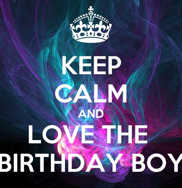 KEEP CALM AND LOVE THE  BIRTHDAY BOY