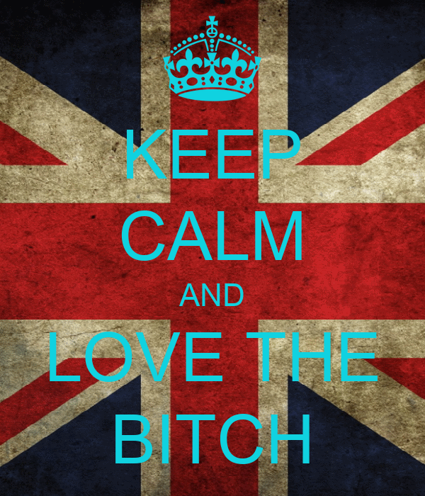 KEEP CALM AND LOVE THE BITCH