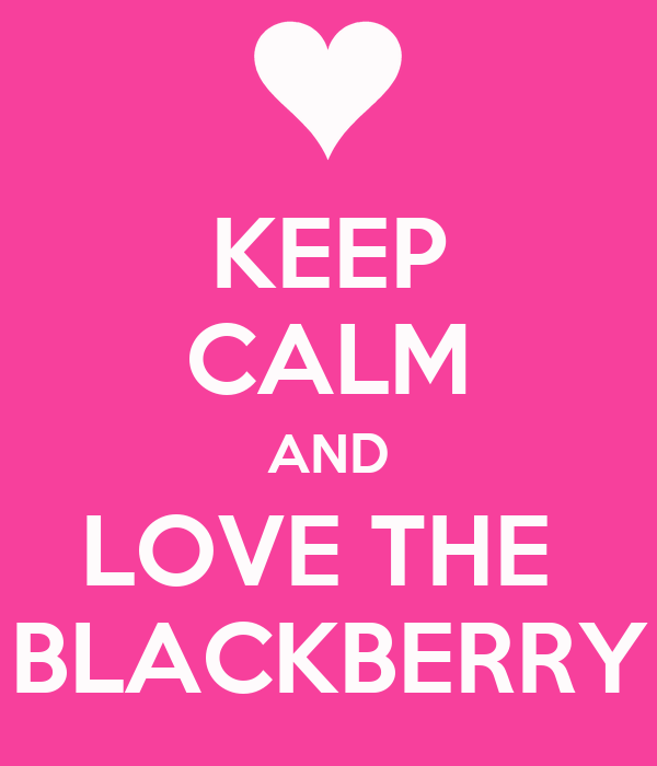 KEEP CALM AND LOVE THE  BLACKBERRY