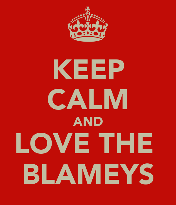 KEEP CALM AND LOVE THE  BLAMEYS