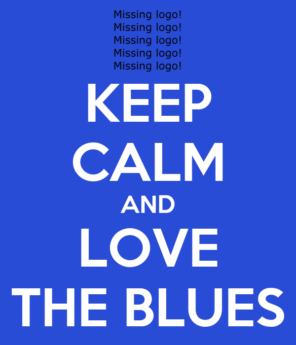 KEEP CALM AND LOVE THE BLUES