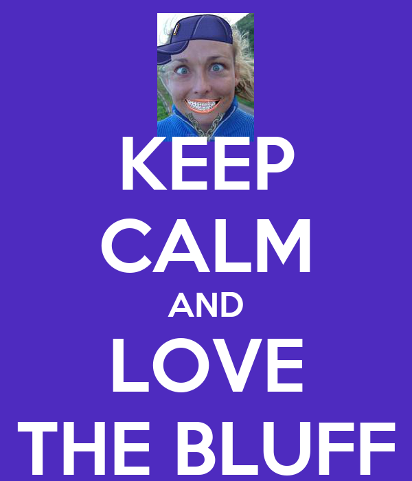 KEEP CALM AND LOVE THE BLUFF