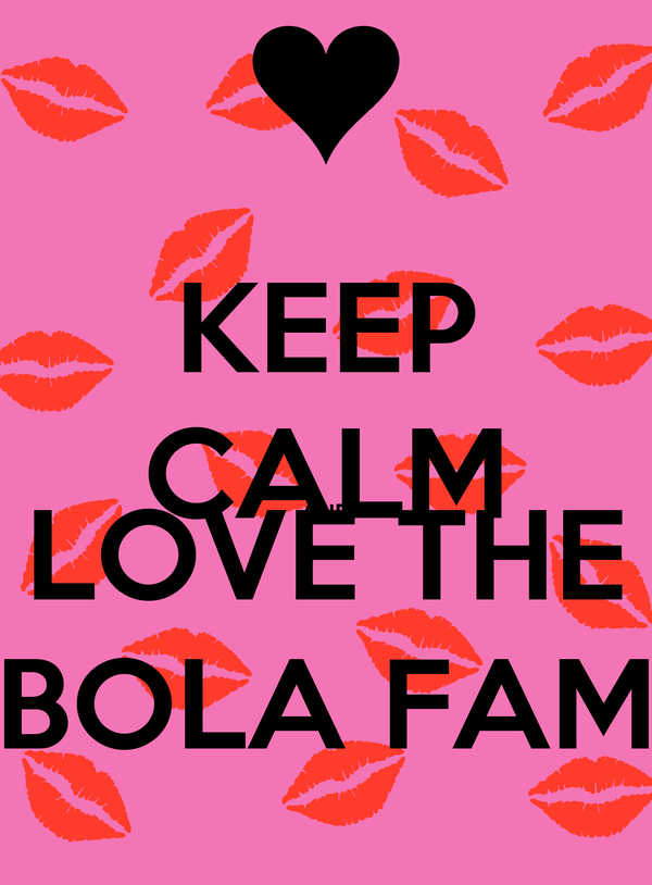 KEEP CALM AND LOVE THE BOLA FAM