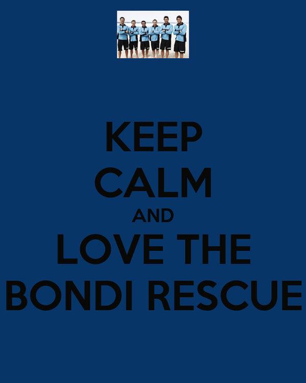 KEEP CALM AND LOVE THE BONDI RESCUE