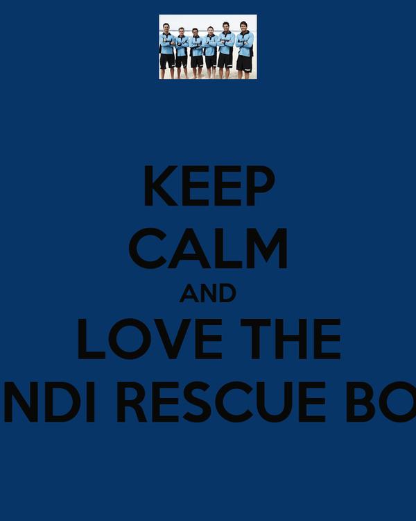 KEEP CALM AND LOVE THE BONDI RESCUE BOYS