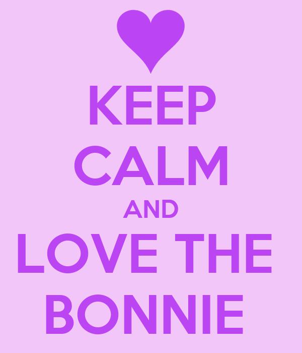KEEP CALM AND LOVE THE  BONNIE
