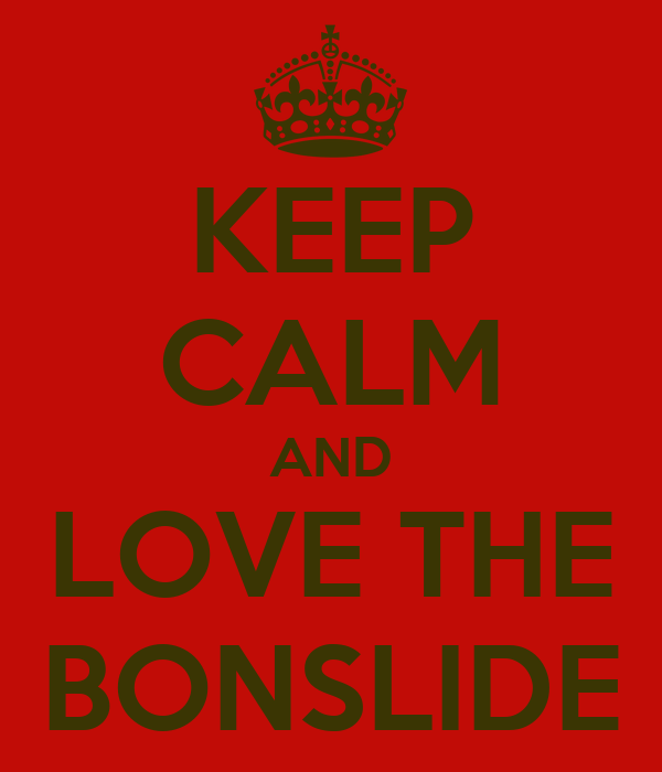 KEEP CALM AND LOVE THE BONSLIDE