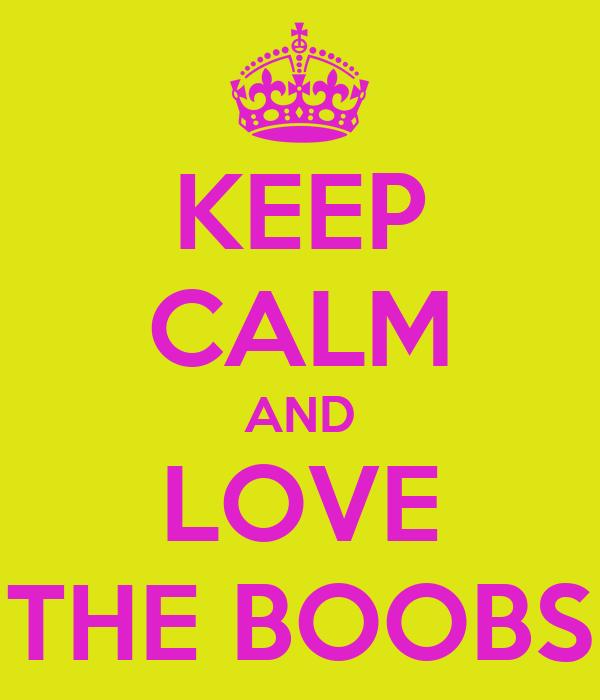 KEEP CALM AND LOVE THE BOOBS
