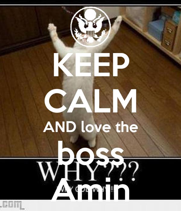 KEEP CALM AND love the boss Amin