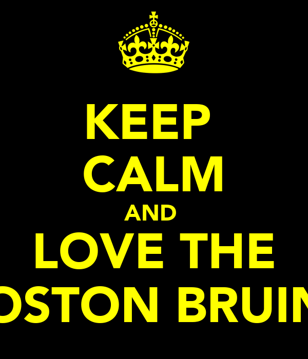 KEEP  CALM AND  LOVE THE BOSTON BRUINS