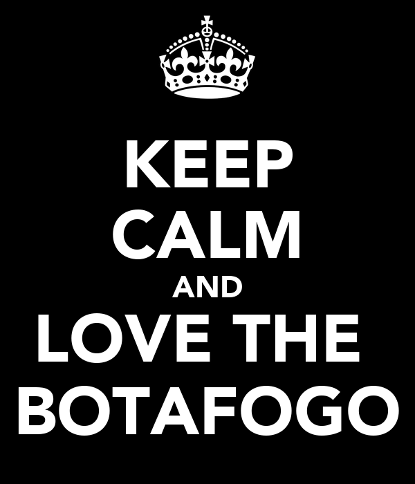 KEEP CALM AND LOVE THE  BOTAFOGO