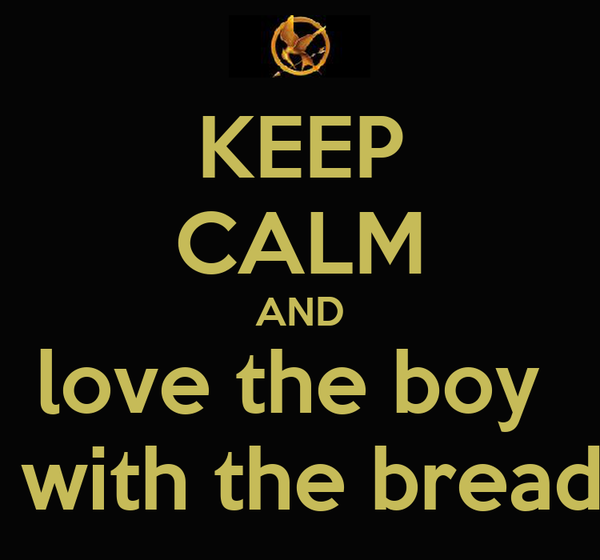 KEEP CALM AND love the boy   with the bread