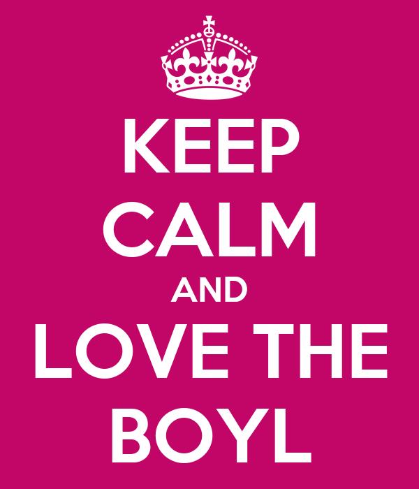KEEP CALM AND LOVE THE BOYL