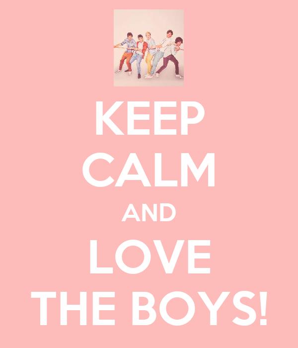 KEEP CALM AND LOVE THE BOYS!