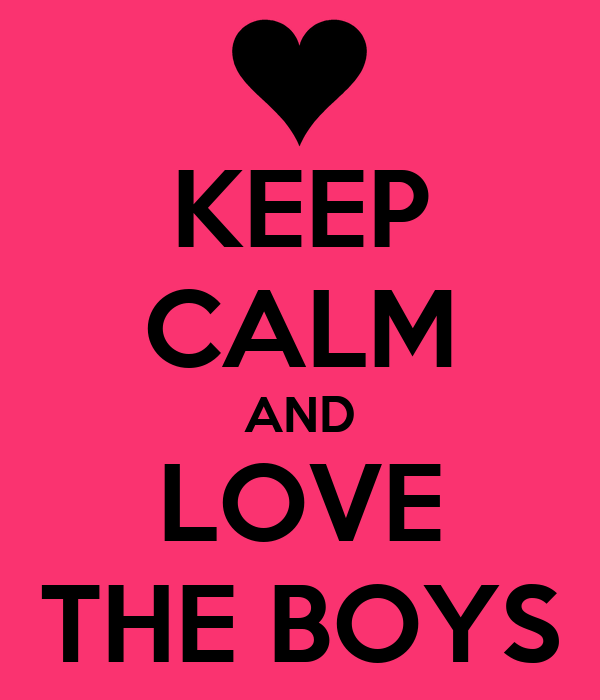 KEEP CALM AND LOVE THE BOYS