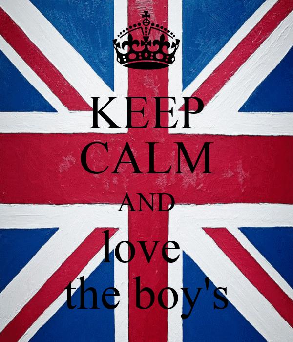 KEEP CALM AND love  the boy's