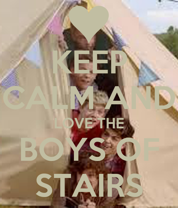 KEEP CALM AND LOVE THE BOYS OF STAIRS