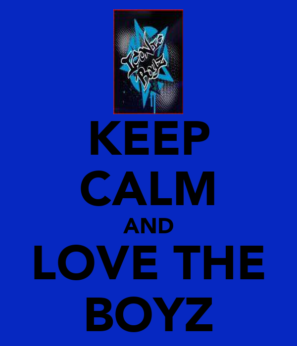 KEEP CALM AND LOVE THE BOYZ