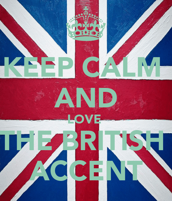 KEEP CALM  AND LOVE  THE BRITISH  ACCENT