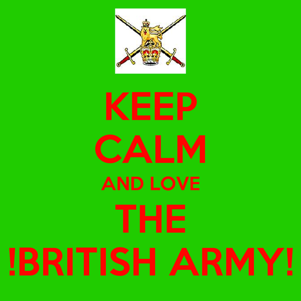 KEEP CALM AND LOVE THE !BRITISH ARMY!