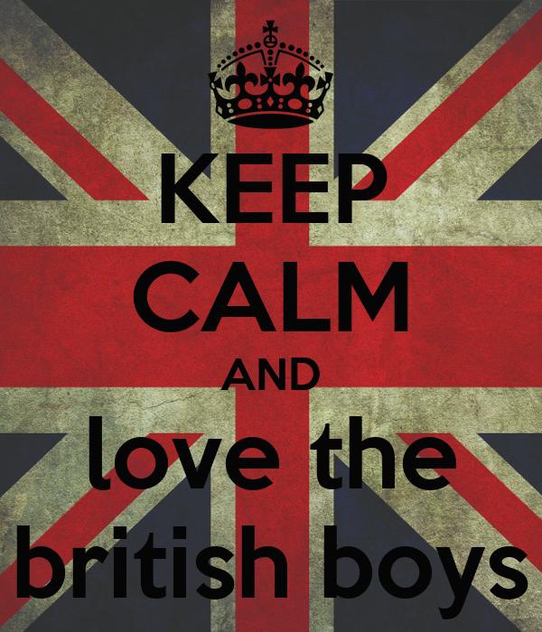 KEEP CALM AND love the british boys
