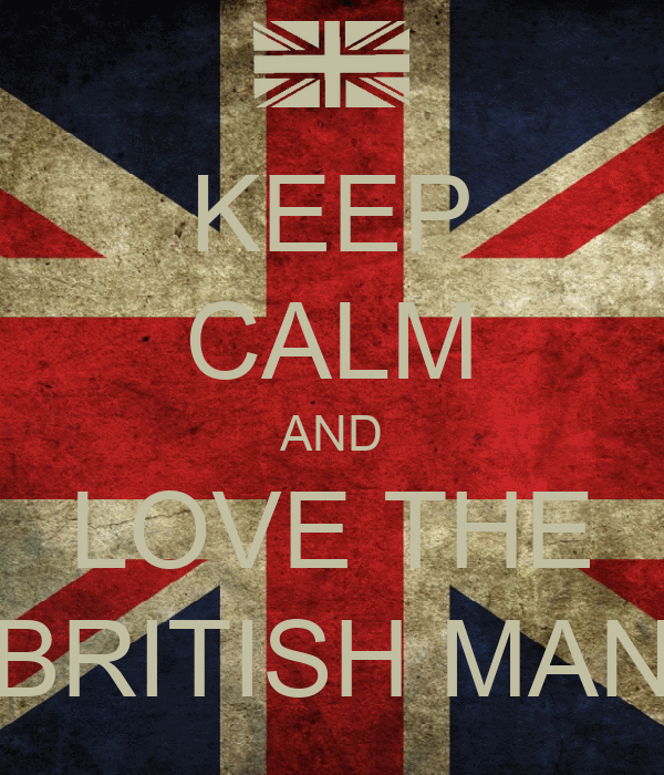 KEEP CALM AND LOVE THE BRITISH MAN