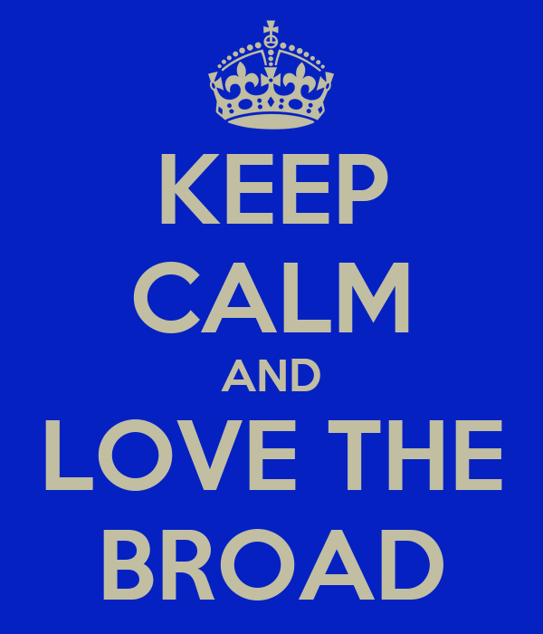 KEEP CALM AND LOVE THE BROAD